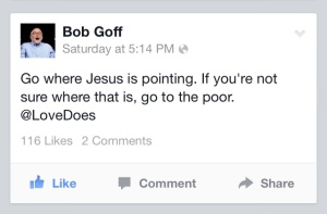 "Bob Goff, author of ""Love Does"" gets it.  This is where we should be."