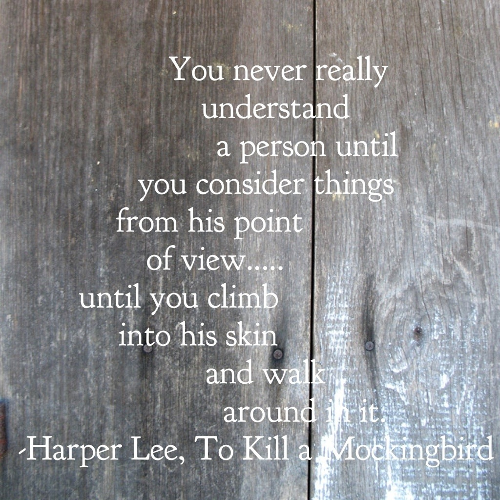 to kill a mockingbird atticus walks in someone else s shoes Scout finch learned many important lessons about life from boo radley, uncle jack, calpernia, mr raymond, mr tate, and atticus she learned the importance of walking in someone else's shoes and how understanding someone can affect your opinion of them she also learned that people can be.