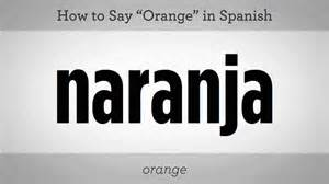 Picture via http://www.howcast.com/videos/465147-How-to-Say-Orange-Spanish-Lessons