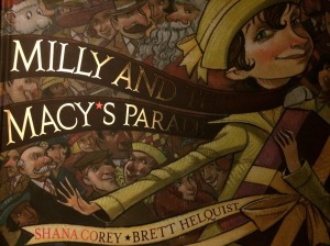 Milly and the Macy's Parade by Shana Corey and Brett Helquist